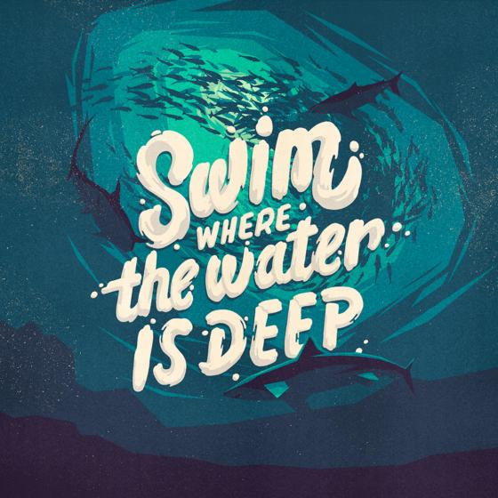 swim where the water is deep