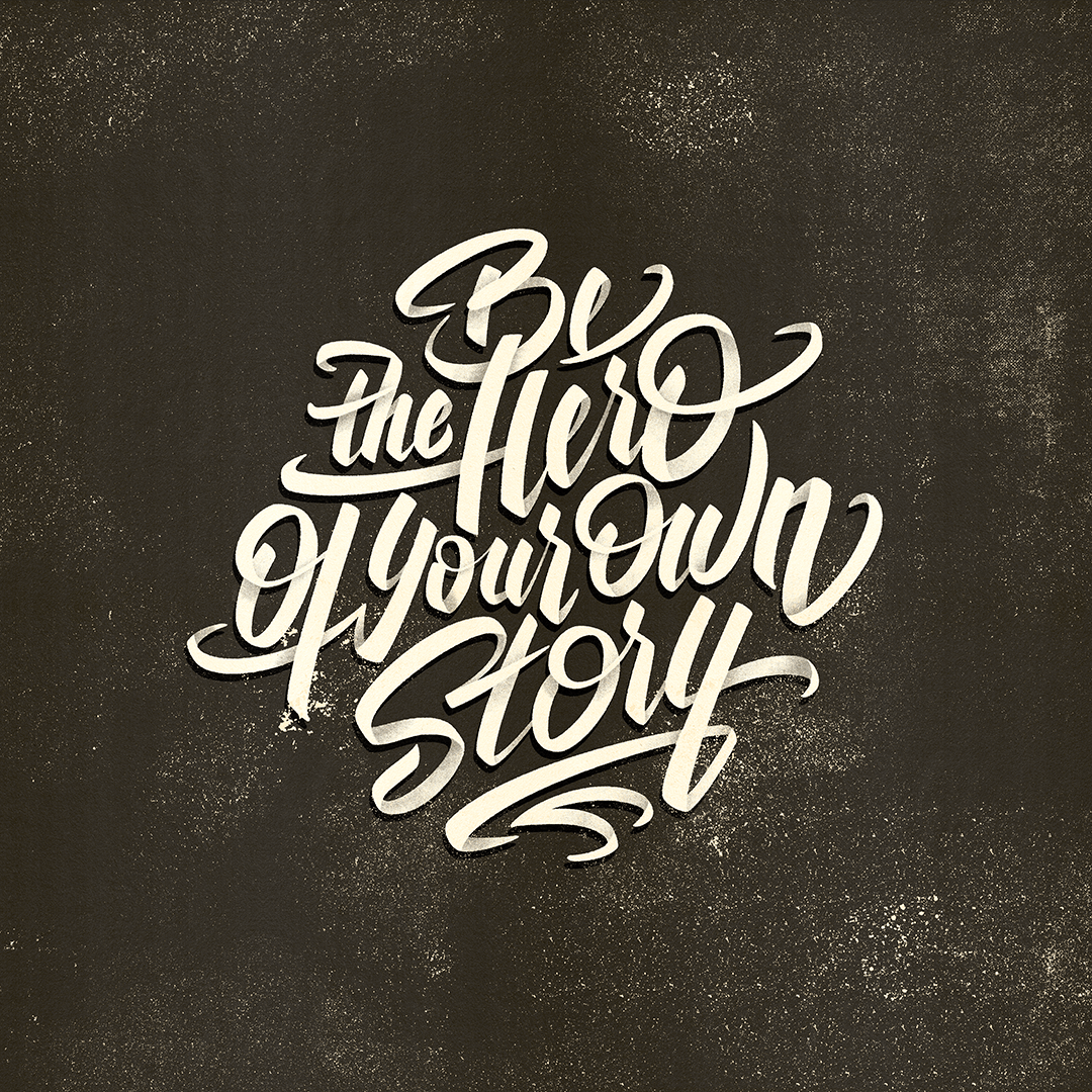 Be the hero of your own story BW