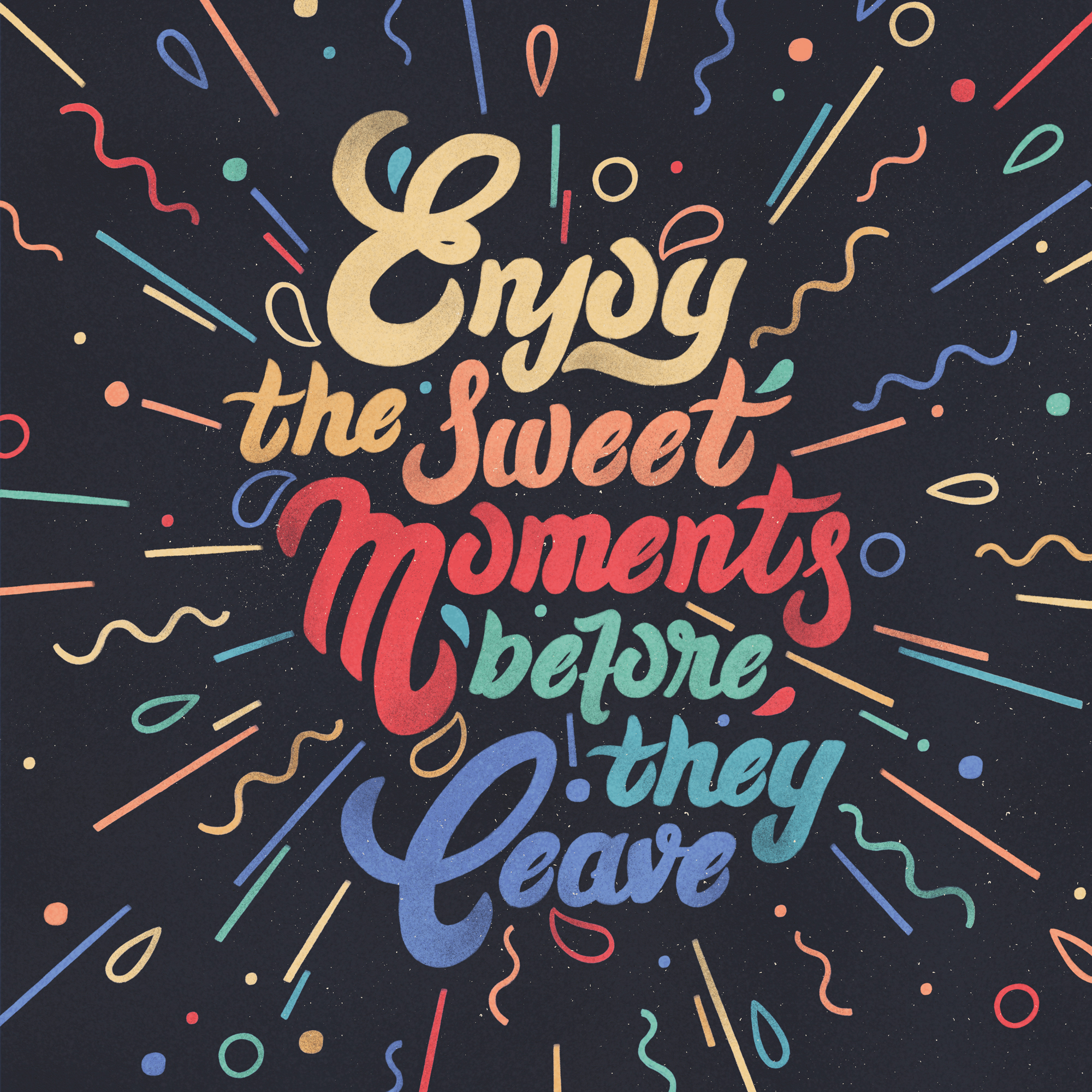 Enjoy the sweet moments before they leave