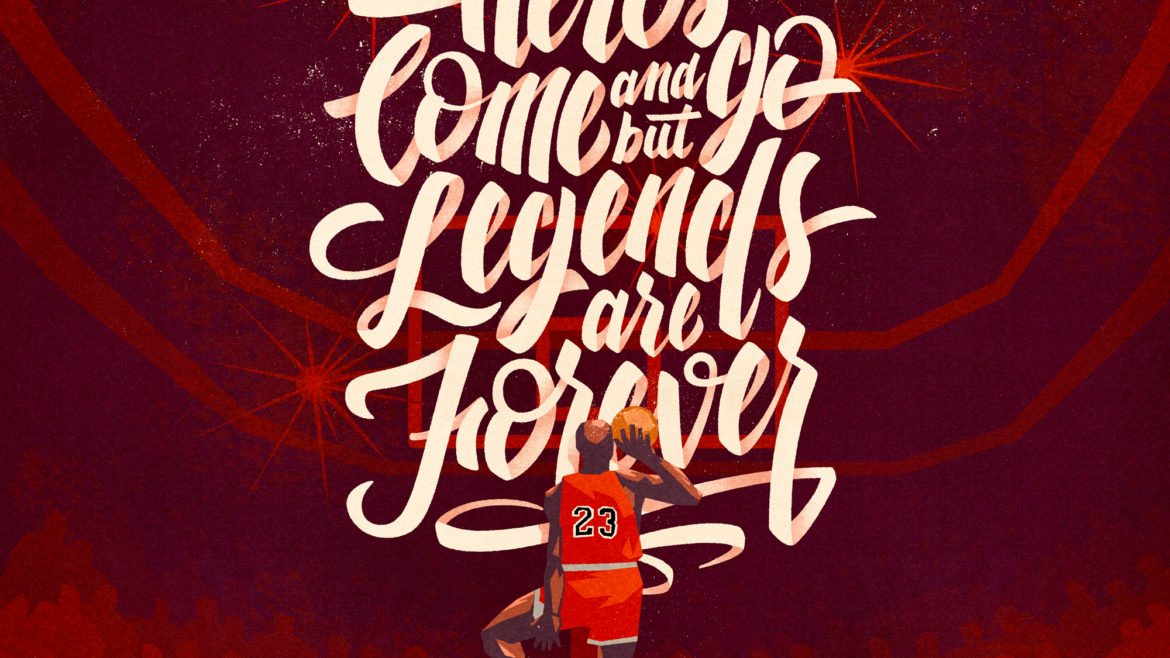 Heros come and go but legends are forever