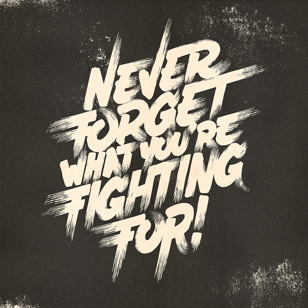 Never forget what you're fighting for!