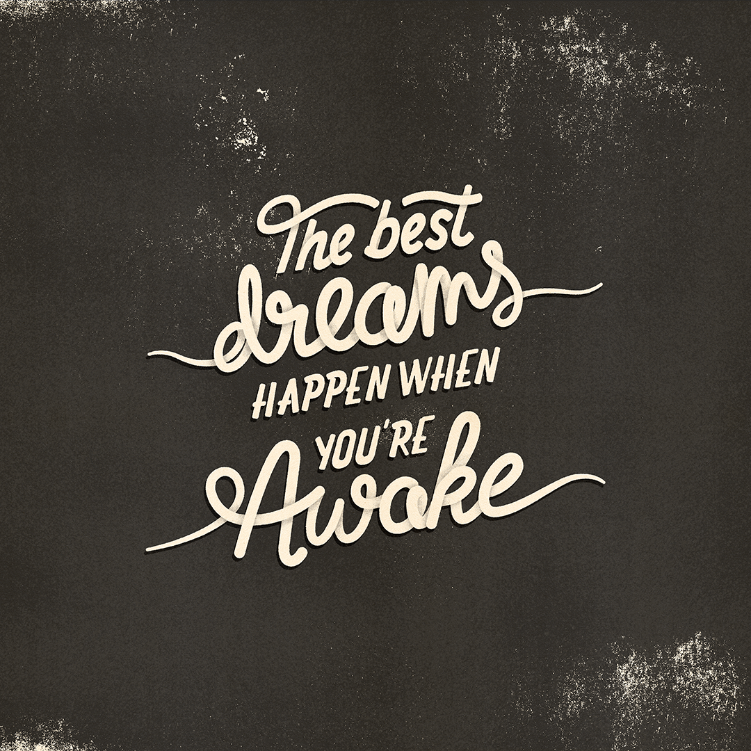 The best dreams happen when you're awake-BW