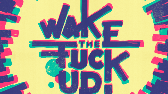 Wake the fuck up!