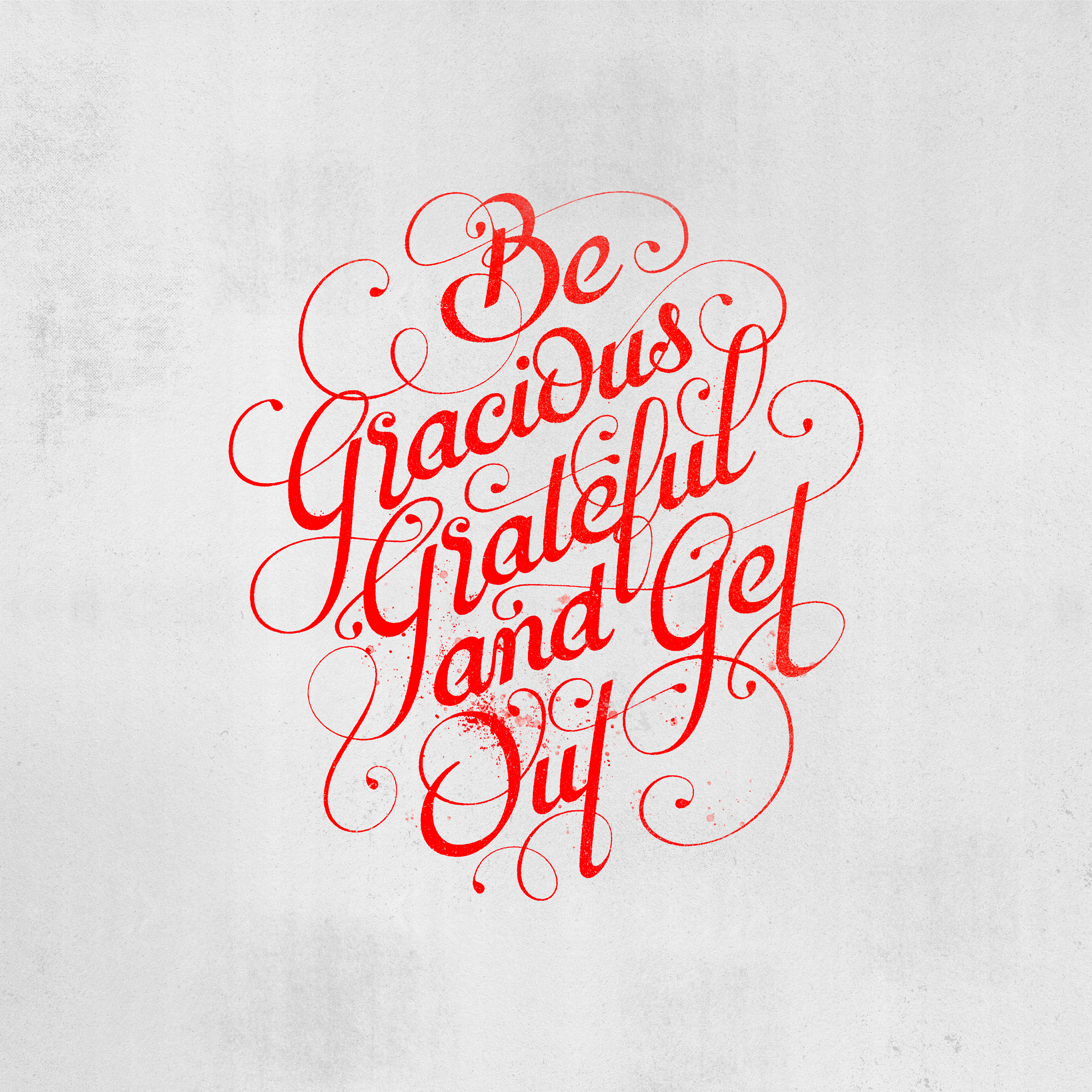 Be gracious grateful and get out